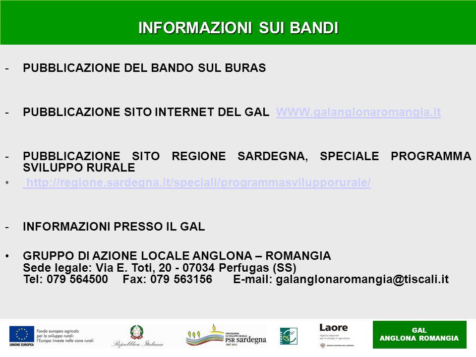GAL ANGLONA ROMANGIA INFORMAZIONI SUI BANDI -PUBBLICAZIONE DEL BANDO SUL BURAS -PUBBLICAZIONE SITO INTERNET DEL GAL WWW.galanglonaromangia.itWWW.galanglonaromangia.it -PUBBLICAZIONE SITO REGIONE SARDEGNA, SPECIALE PROGRAMMA SVILUPPO RURALE http://regione.sardegna.it/speciali/programmasvilupporurale/ http://regione.sardegna.it/speciali/programmasvilupporurale/ -INFORMAZIONI PRESSO IL GAL GRUPPO DI AZIONE LOCALE ANGLONA – ROMANGIA Sede legale: Via E.