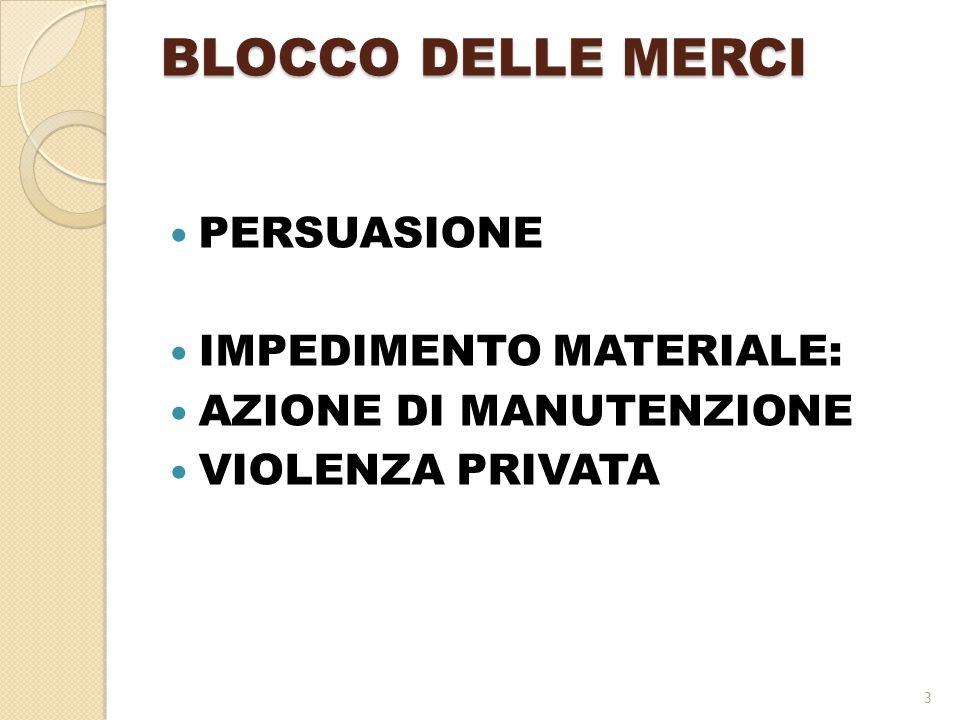 BLOCCO DELLE MERCI PERSUASIONE IMPEDIMENTO MATERIALE: AZIONE DI MANUTENZIONE VIOLENZA PRIVATA 3