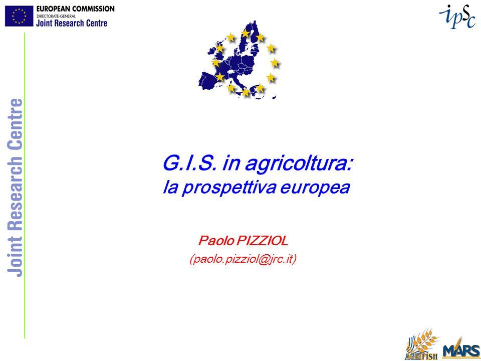 G.I.S. in agricoltura: la prospettiva europea Paolo PIZZIOL (paolo.pizziol@jrc.it)