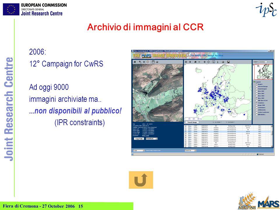 Fiera di Cremona - 27 October 2006 15 Archivio di immagini al CCR 2006: 12° Campaign for CwRS Ad oggi 9000 immagini archiviate ma.....non disponibili al pubblico.