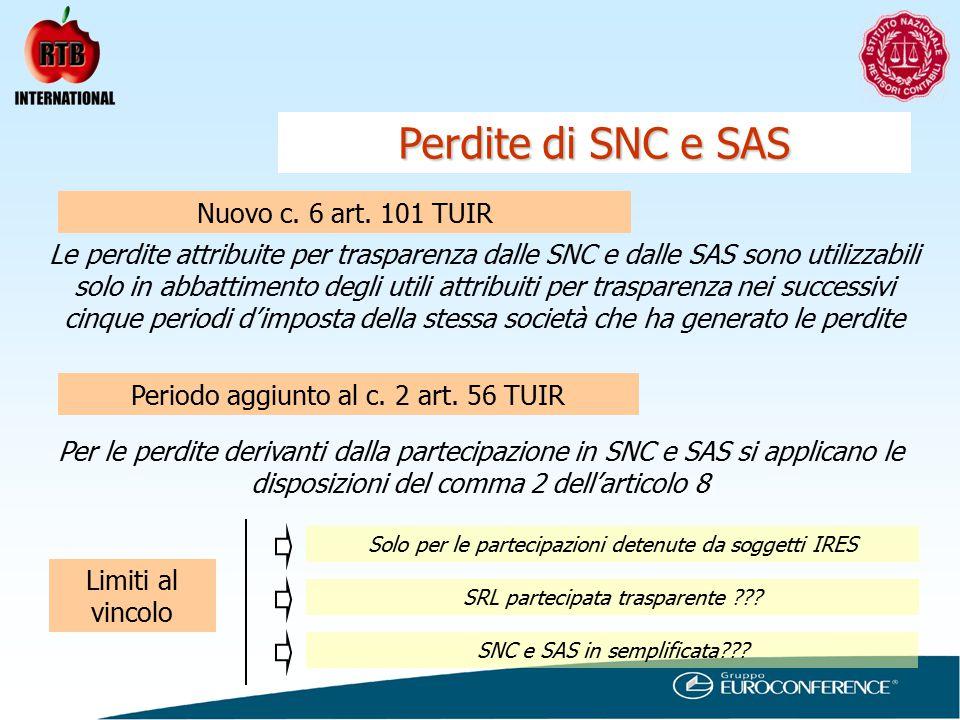 Perdite di SNC e SAS Le perdite attribuite per trasparenza dalle SNC e dalle SAS sono utilizzabili solo in abbattimento degli utili attribuiti per trasparenza nei successivi cinque periodi d'imposta della stessa società che ha generato le perdite Nuovo c.
