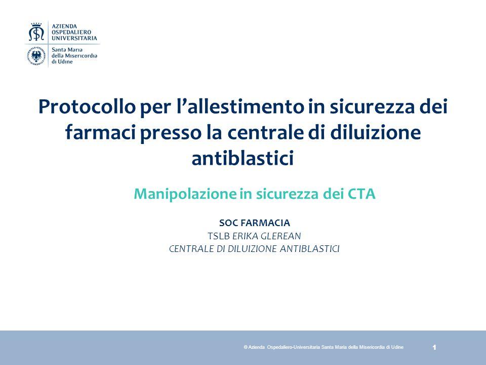 1 © Azienda Ospedaliero-Universitaria Santa Maria della Misericordia di Udine Manipolazione in sicurezza dei CTA SOC FARMACIA TSLB ERIKA GLEREAN CENTR
