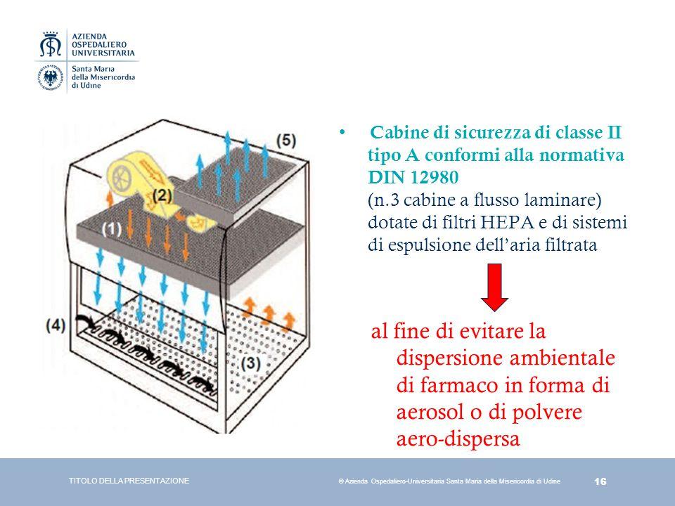 16 © Azienda Ospedaliero-Universitaria Santa Maria della Misericordia di Udine Cabine di sicurezza di classe II tipo A conformi alla normativa DIN 129