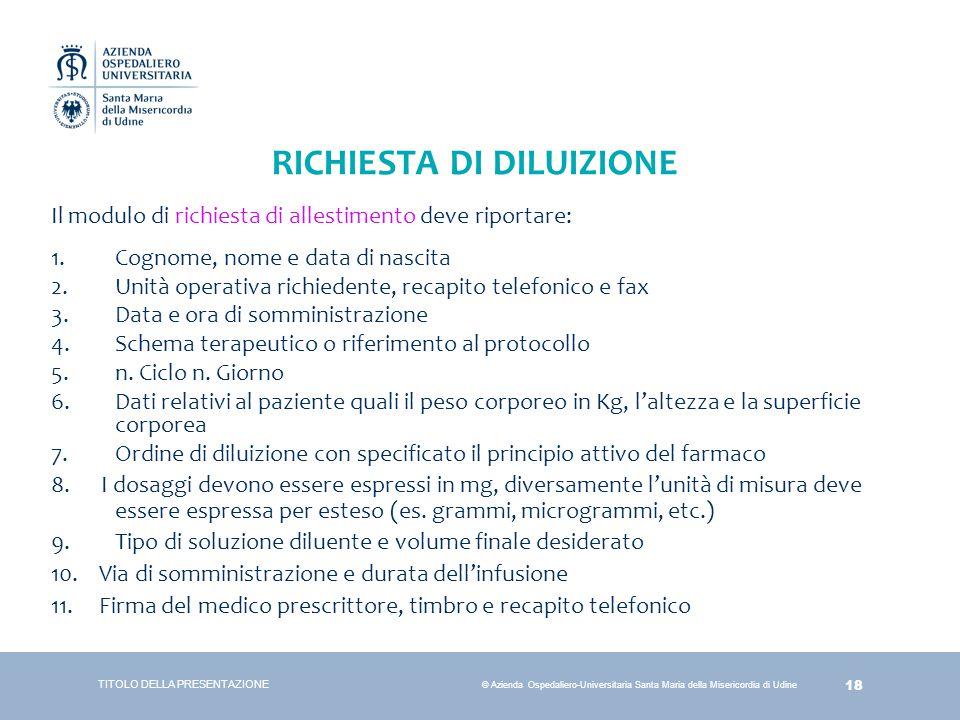 18 © Azienda Ospedaliero-Universitaria Santa Maria della Misericordia di Udine Il modulo di richiesta di allestimento deve riportare: 1.Cognome, nome
