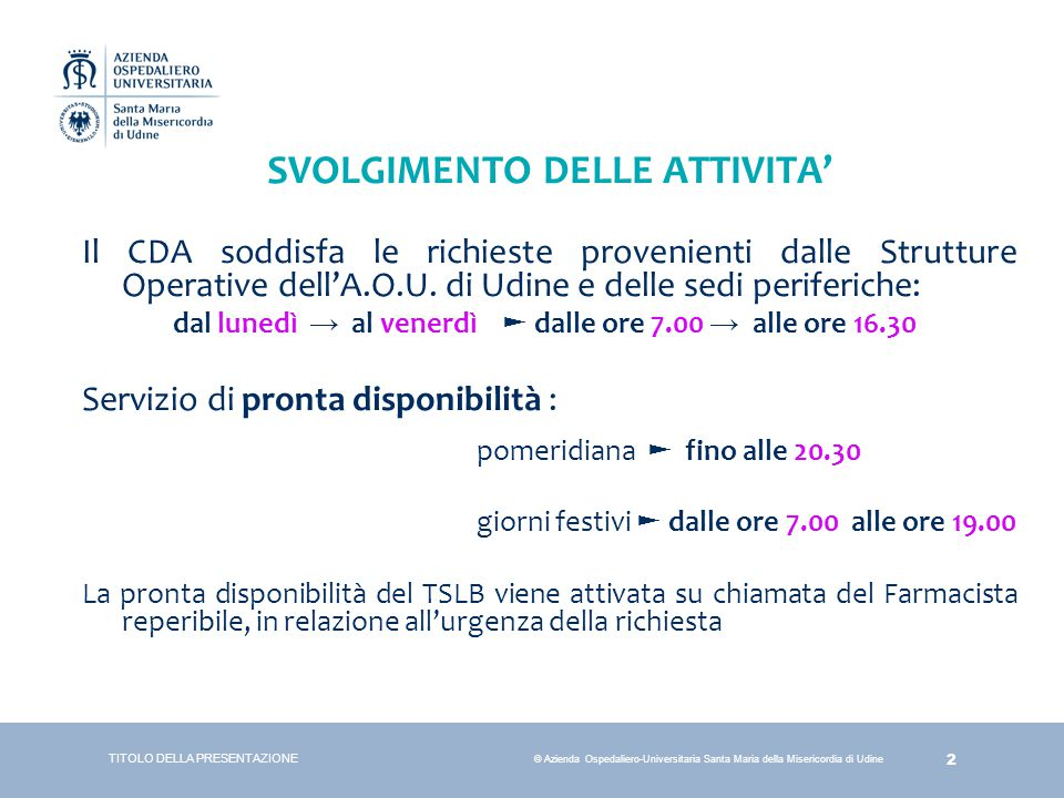 2 © Azienda Ospedaliero-Universitaria Santa Maria della Misericordia di Udine TITOLO DELLA PRESENTAZIONE SVOLGIMENTO DELLE ATTIVITA' Il CDA soddisfa l