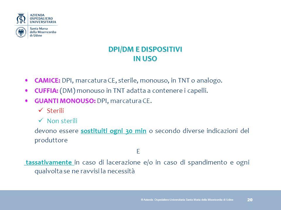 20 © Azienda Ospedaliero-Universitaria Santa Maria della Misericordia di Udine DPI/DM E DISPOSITIVI IN USO CAMICE:CAMICE: DPI, marcatura CE, sterile,