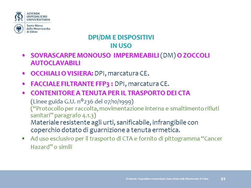 21 © Azienda Ospedaliero-Universitaria Santa Maria della Misericordia di Udine DPI/DM E DISPOSITIVI IN USO SOVRASCARPE MONOUSO IMPERMEABILIO ZOCCOLI A