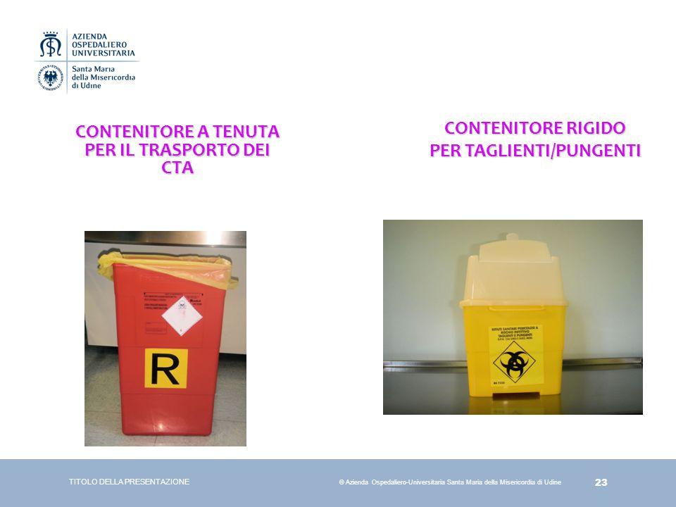 23 © Azienda Ospedaliero-Universitaria Santa Maria della Misericordia di Udine CONTENITORE A TENUTA PER IL TRASPORTO DEI CTA TITOLO DELLA PRESENTAZION