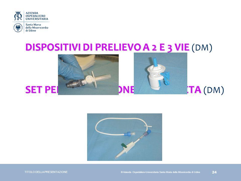 24 © Azienda Ospedaliero-Universitaria Santa Maria della Misericordia di Udine DISPOSITIVI DI PRELIEVO A 2 E 3 VIE DISPOSITIVI DI PRELIEVO A 2 E 3 VIE