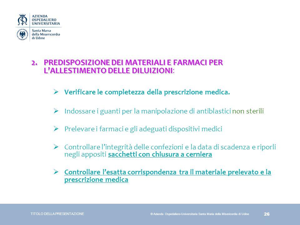 26 © Azienda Ospedaliero-Universitaria Santa Maria della Misericordia di Udine 2.PREDISPOSIZIONE DEI MATERIALI E FARMACI PER L'ALLESTIMENTO DELLE DILU