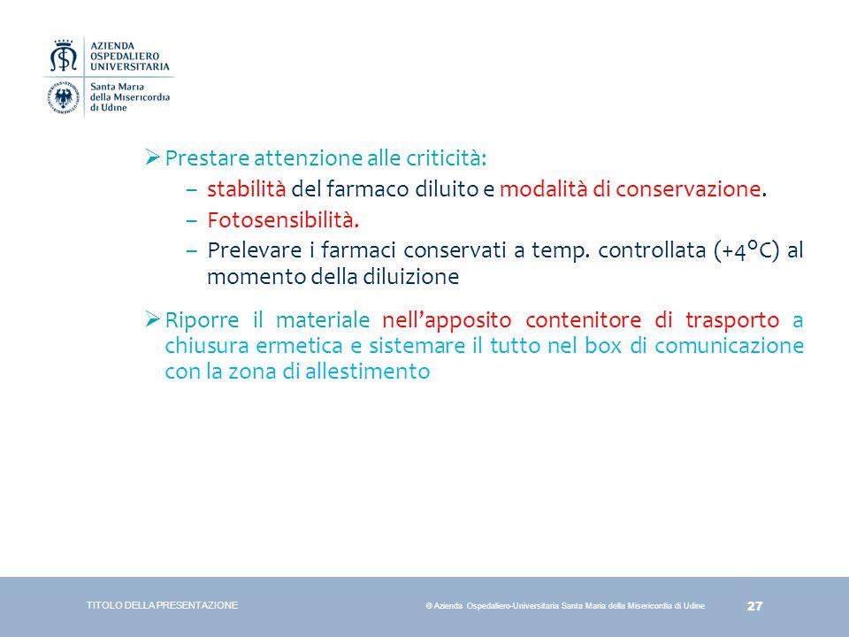 27 © Azienda Ospedaliero-Universitaria Santa Maria della Misericordia di Udine  Prestare attenzione alle criticità: –stabilità del farmaco diluito e
