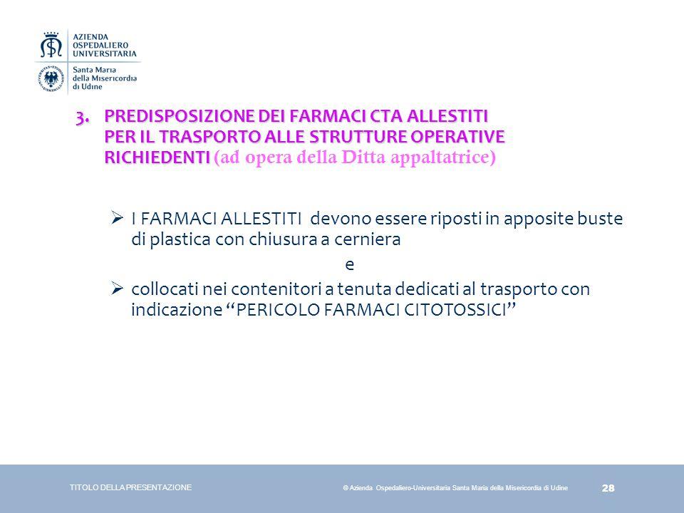 28 © Azienda Ospedaliero-Universitaria Santa Maria della Misericordia di Udine 3.PREDISPOSIZIONE DEI FARMACI CTA ALLESTITI PER IL TRASPORTO ALLE STRUT