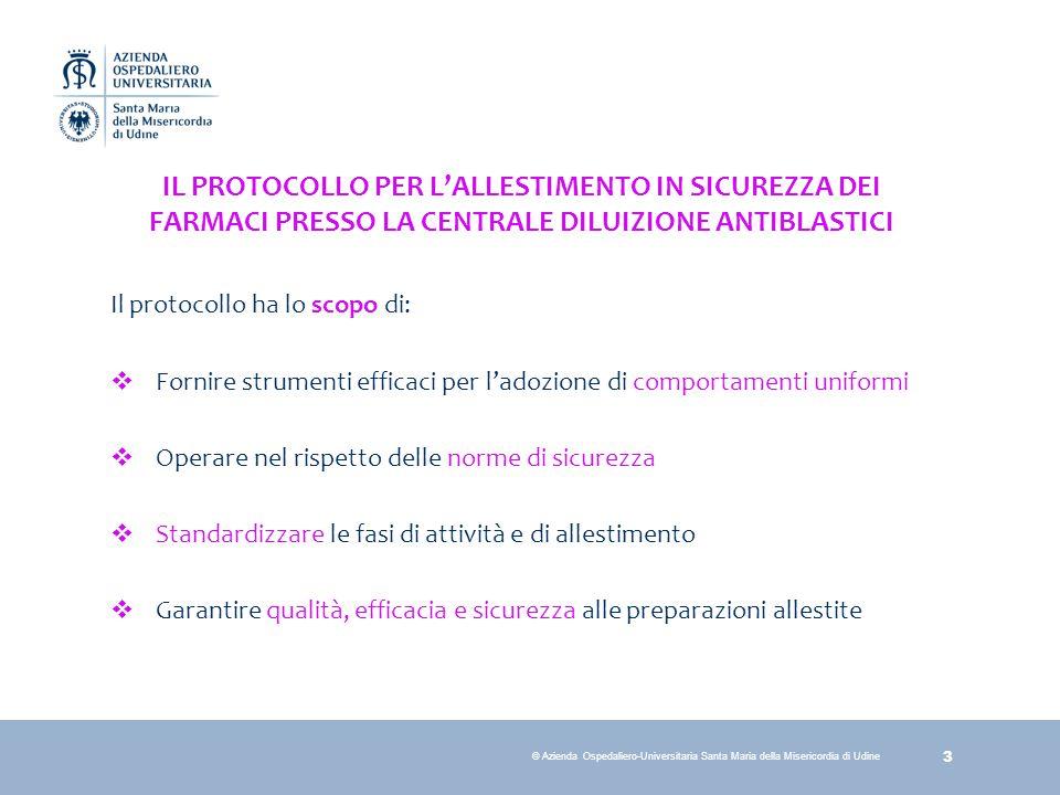 34 © Azienda Ospedaliero-Universitaria Santa Maria della Misericordia di Udine 8.ALLESTIMENTO DELLE DILUIZIONI DEI FARMACI CTA IN CONDIZIONI DI ASEPSI E SICUREZZA SOTTO CAPPA A FLUSSO LAMINARE IL DILUITORE OPERAZIONI PRELIMINARI: –Verifica la chiusura di porte e finestre –Prepara l'interno della cappa introducendo solo ed esclusivamente il minimo materiale necessario NORME GENERALI: –Lavora al centro del piano di lavoro ad almeno 15 cm dall' ingresso frontale evitando di ostruire la griglia forellinata.
