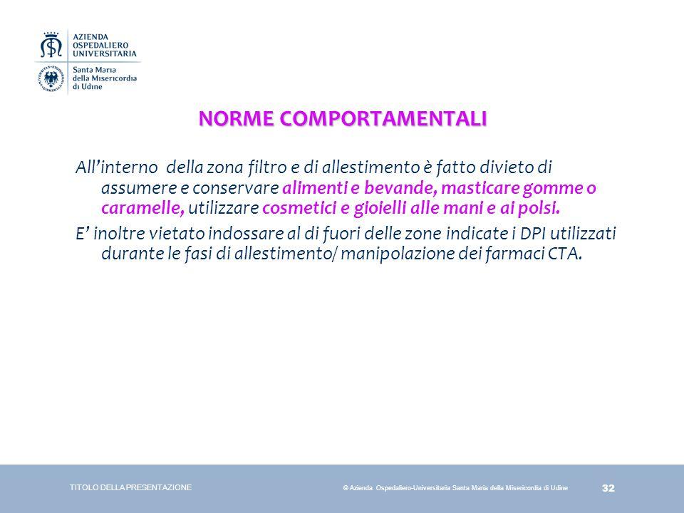 32 © Azienda Ospedaliero-Universitaria Santa Maria della Misericordia di Udine NORME COMPORTAMENTALI All'interno della zona filtro e di allestimento è