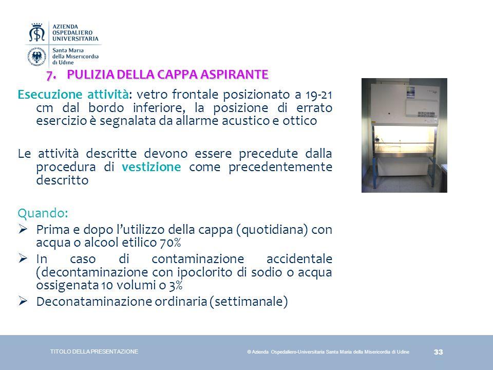 33 © Azienda Ospedaliero-Universitaria Santa Maria della Misericordia di Udine 7.PULIZIA DELLA CAPPA ASPIRANTE TITOLO DELLA PRESENTAZIONE Esecuzione a