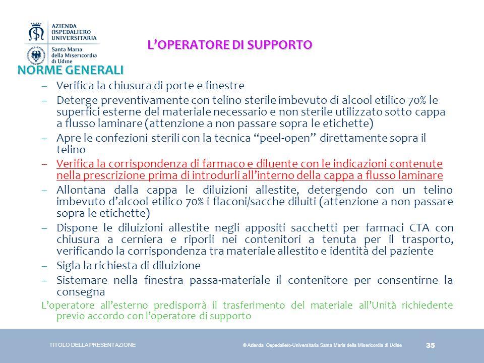35 © Azienda Ospedaliero-Universitaria Santa Maria della Misericordia di Udine L'OPERATORE DI SUPPORTO NORME GENERALI –Verifica la chiusura di porte e