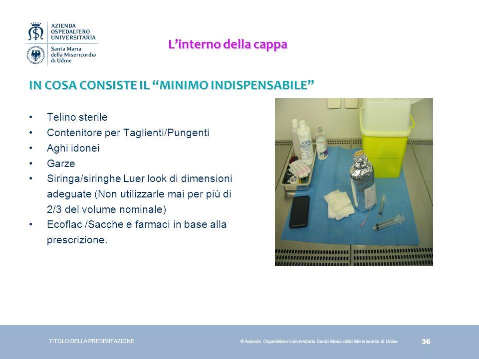 """36 © Azienda Ospedaliero-Universitaria Santa Maria della Misericordia di Udine L'interno della cappa IN COSA CONSISTE IL """"MINIMO INDISPENSABILE"""" Telin"""