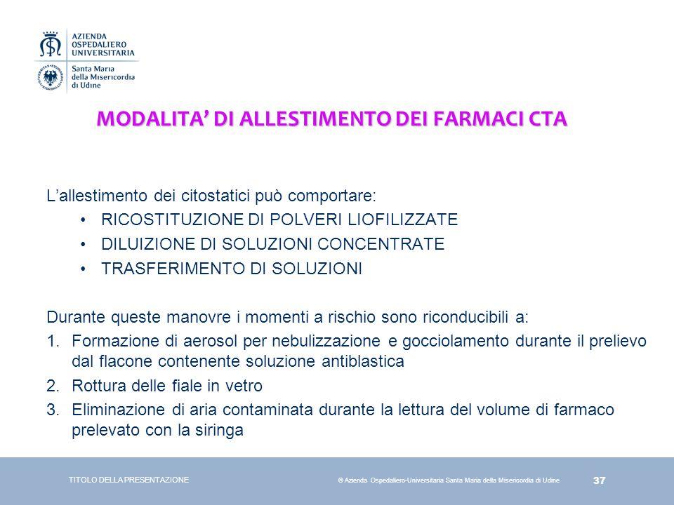 37 © Azienda Ospedaliero-Universitaria Santa Maria della Misericordia di Udine MODALITA' DI ALLESTIMENTO DEI FARMACI CTA L'allestimento dei citostatic