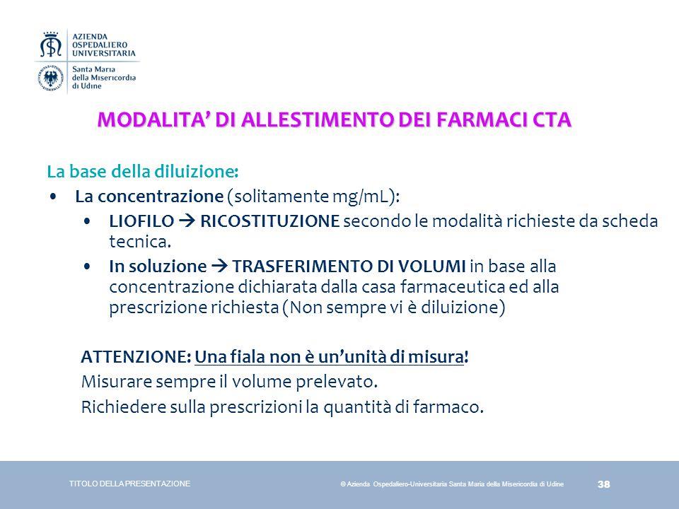 38 © Azienda Ospedaliero-Universitaria Santa Maria della Misericordia di Udine MODALITA' DI ALLESTIMENTO DEI FARMACI CTA La base della diluizione: La