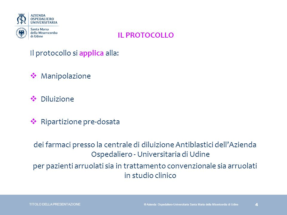 4 © Azienda Ospedaliero-Universitaria Santa Maria della Misericordia di Udine Il protocollo si applica alla:  Manipolazione  Diluizione  Ripartizio