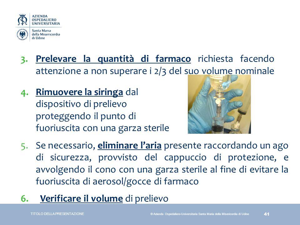 41 © Azienda Ospedaliero-Universitaria Santa Maria della Misericordia di Udine 3.Prelevare la quantità di farmaco richiesta facendo attenzione a non s