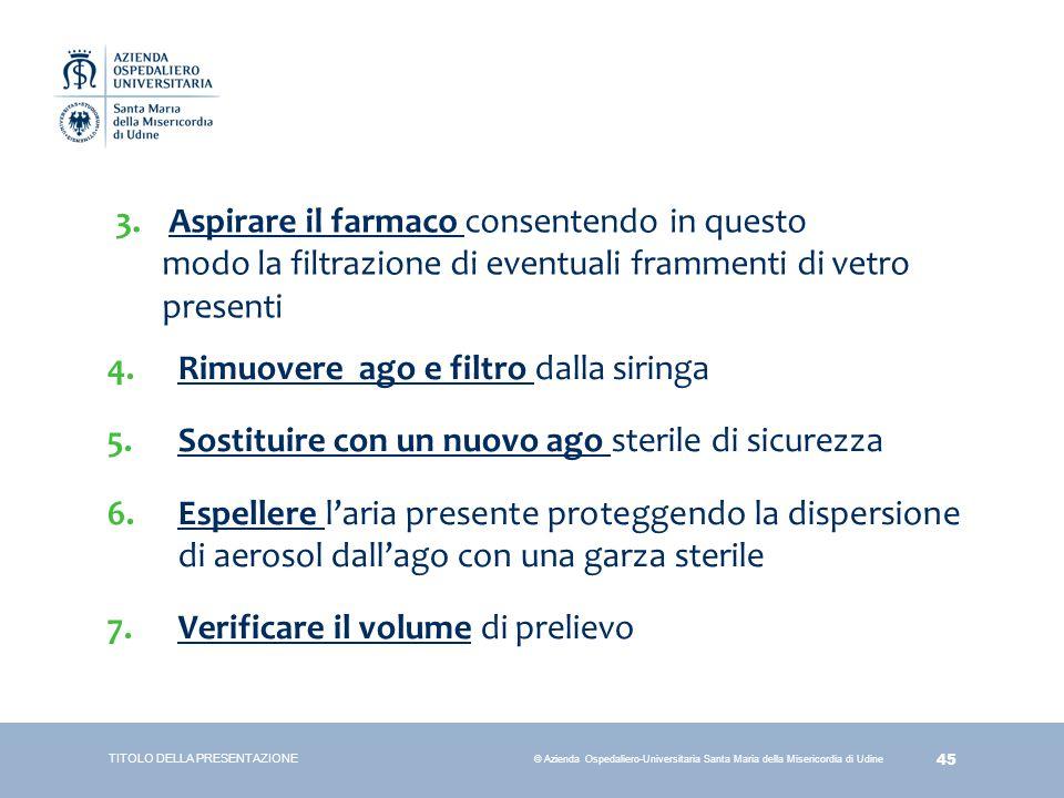 45 © Azienda Ospedaliero-Universitaria Santa Maria della Misericordia di Udine 4.Rimuovere ago e filtro dalla siringa 5.Sostituire con un nuovo ago st