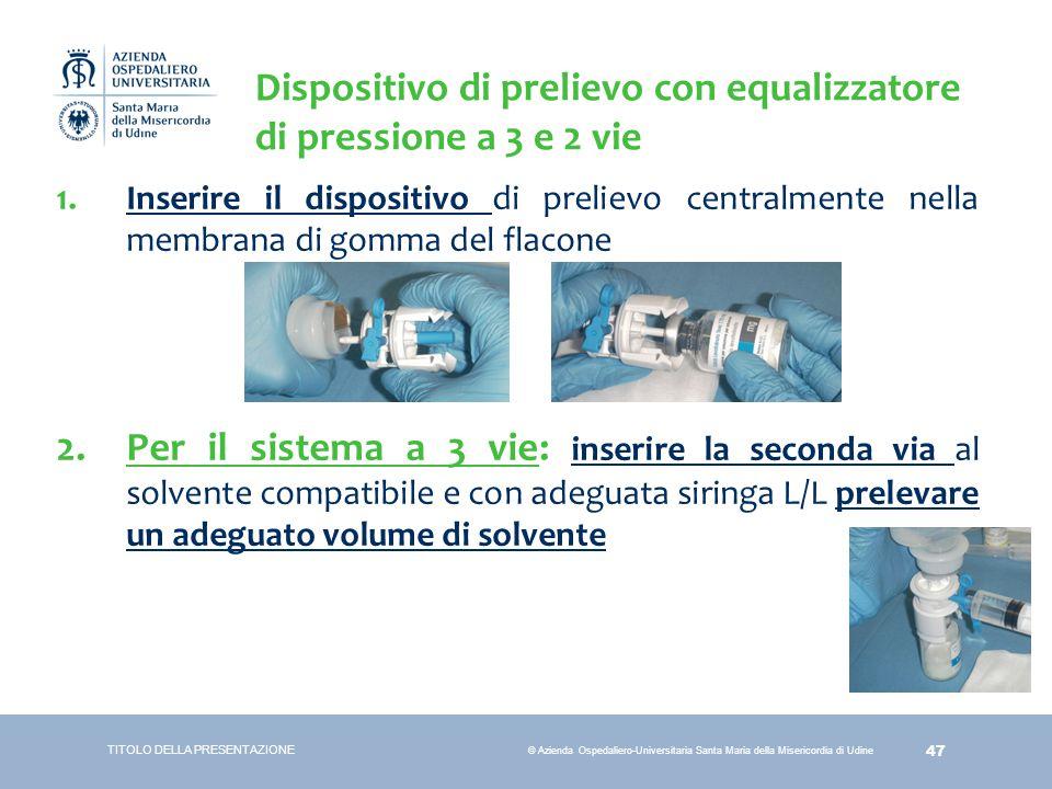 47 © Azienda Ospedaliero-Universitaria Santa Maria della Misericordia di Udine Dispositivo di prelievo con equalizzatore di pressione a 3 e 2 vie 1.In