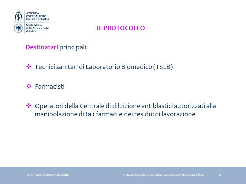 5 © Azienda Ospedaliero-Universitaria Santa Maria della Misericordia di Udine Destinatari principali:  Tecnici sanitari di Laboratorio Biomedico (TSL