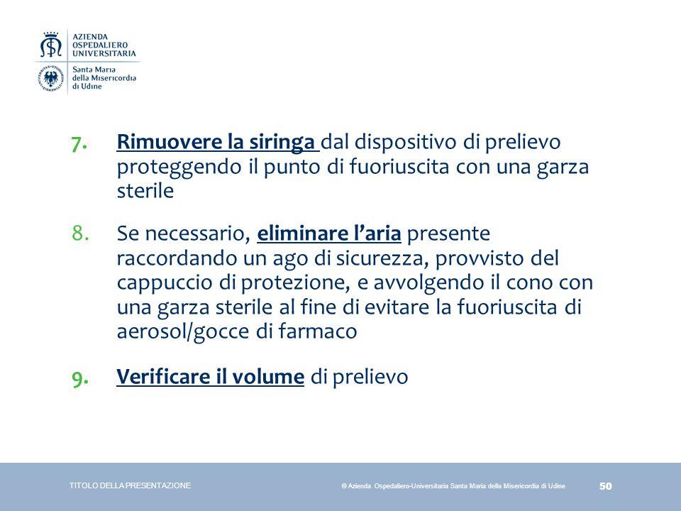 50 © Azienda Ospedaliero-Universitaria Santa Maria della Misericordia di Udine 7.Rimuovere la siringa dal dispositivo di prelievo proteggendo il punto