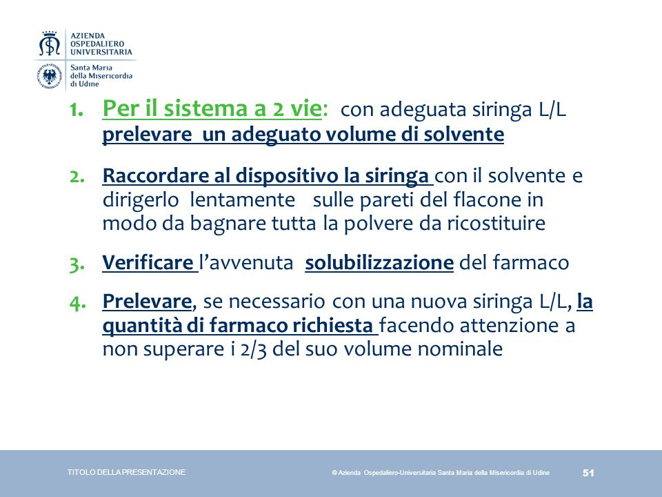 51 © Azienda Ospedaliero-Universitaria Santa Maria della Misericordia di Udine 1.Per il sistema a 2 vie: con adeguata siringa L/L prelevare un adeguat