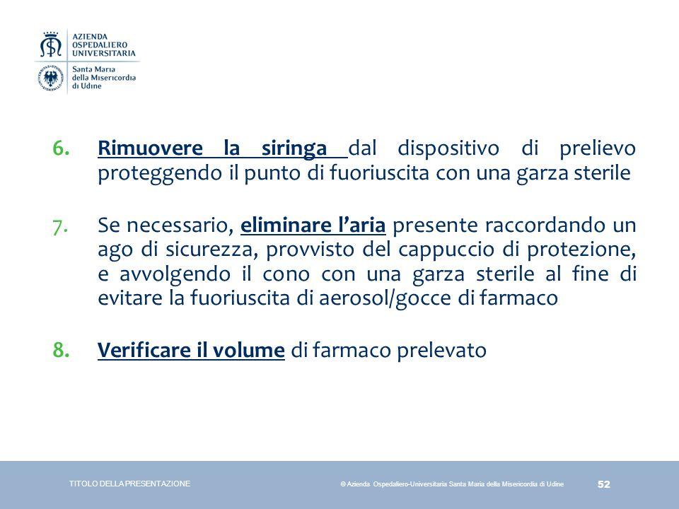 52 © Azienda Ospedaliero-Universitaria Santa Maria della Misericordia di Udine 6.Rimuovere la siringa dal dispositivo di prelievo proteggendo il punto