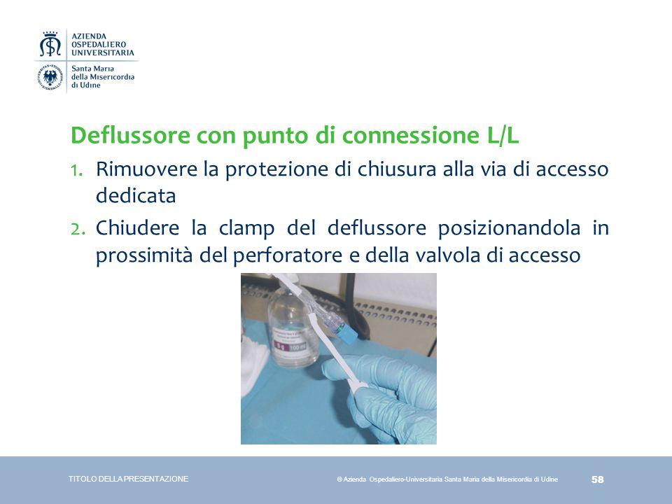 58 © Azienda Ospedaliero-Universitaria Santa Maria della Misericordia di Udine Deflussore con punto di connessione L/L 1.Rimuovere la protezione di ch