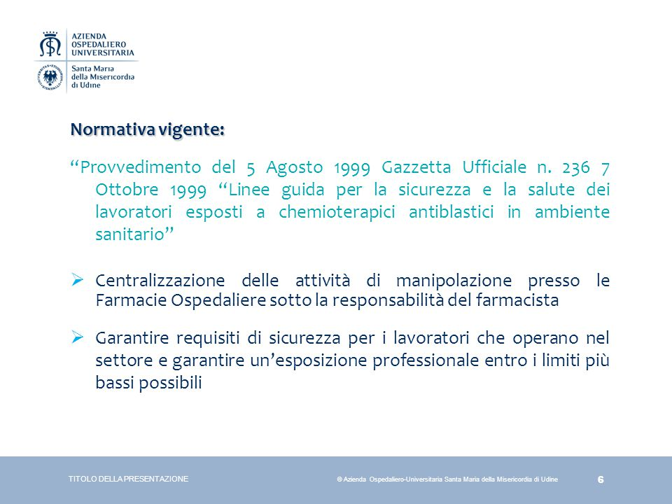 """6 © Azienda Ospedaliero-Universitaria Santa Maria della Misericordia di Udine Normativa vigente: """"Provvedimento del 5 Agosto 1999 Gazzetta Ufficiale n"""