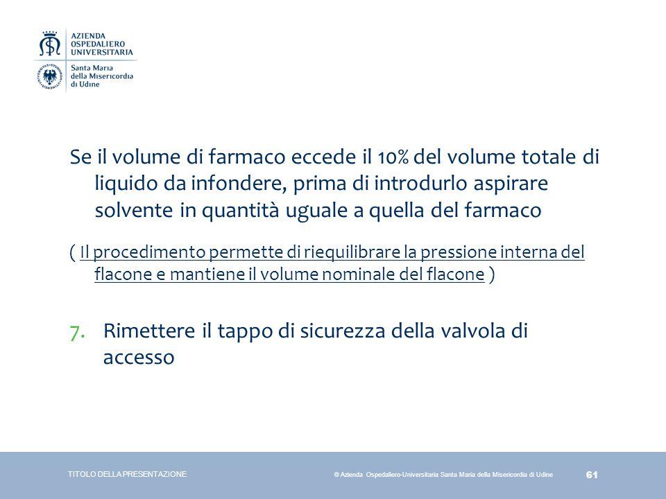 61 © Azienda Ospedaliero-Universitaria Santa Maria della Misericordia di Udine Se il volume di farmaco eccede il 10% del volume totale di liquido da i