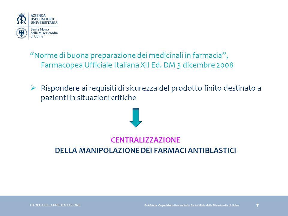28 © Azienda Ospedaliero-Universitaria Santa Maria della Misericordia di Udine 3.PREDISPOSIZIONE DEI FARMACI CTA ALLESTITI PER IL TRASPORTO ALLE STRUTTURE OPERATIVE RICHIEDENTI 3.PREDISPOSIZIONE DEI FARMACI CTA ALLESTITI PER IL TRASPORTO ALLE STRUTTURE OPERATIVE RICHIEDENTI (ad opera della Ditta appaltatrice)  I FARMACI ALLESTITI devono essere riposti in apposite buste di plastica con chiusura a cerniera e  collocati nei contenitori a tenuta dedicati al trasporto con indicazione PERICOLO FARMACI CITOTOSSICI TITOLO DELLA PRESENTAZIONE