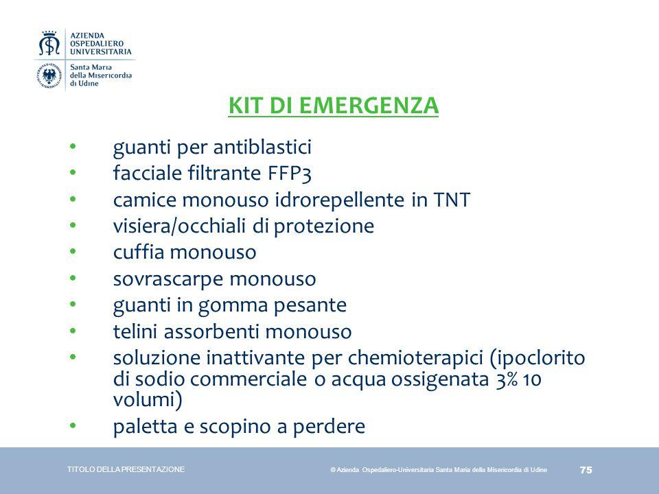 75 © Azienda Ospedaliero-Universitaria Santa Maria della Misericordia di Udine KIT DI EMERGENZA guanti per antiblastici facciale filtrante FFP3 camice