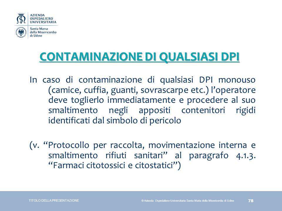 78 © Azienda Ospedaliero-Universitaria Santa Maria della Misericordia di Udine CONTAMINAZIONE DI QUALSIASI DPI In caso di contaminazione di qualsiasi