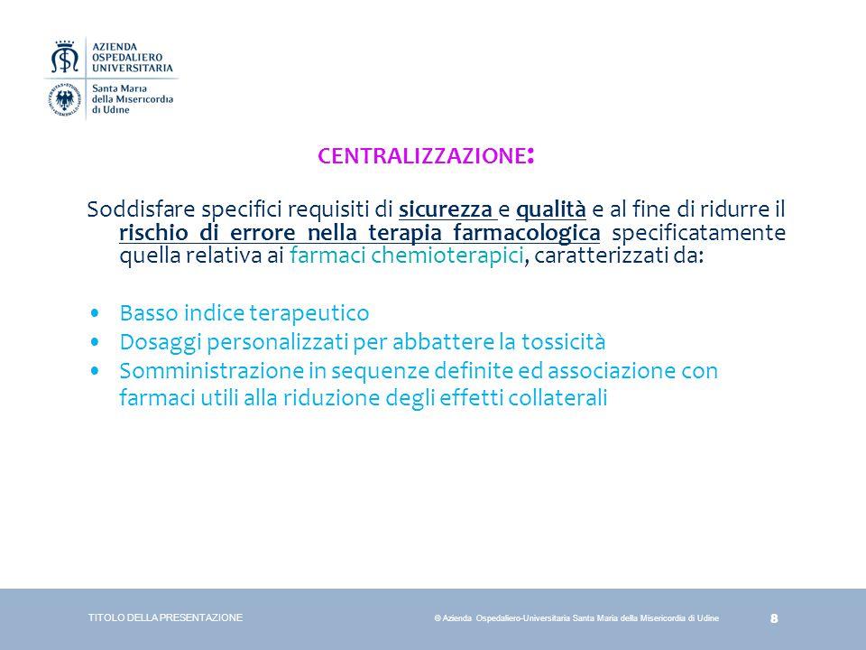 8 © Azienda Ospedaliero-Universitaria Santa Maria della Misericordia di Udine CENTRALIZZAZIONE : Soddisfare specifici requisiti di sicurezza e qualità