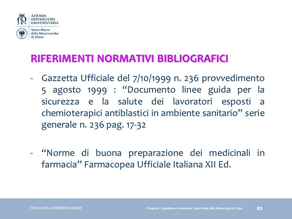 83 © Azienda Ospedaliero-Universitaria Santa Maria della Misericordia di Udine RIFERIMENTI NORMATIVI BIBLIOGRAFICI -Gazzetta Ufficiale del 7/10/1999 n