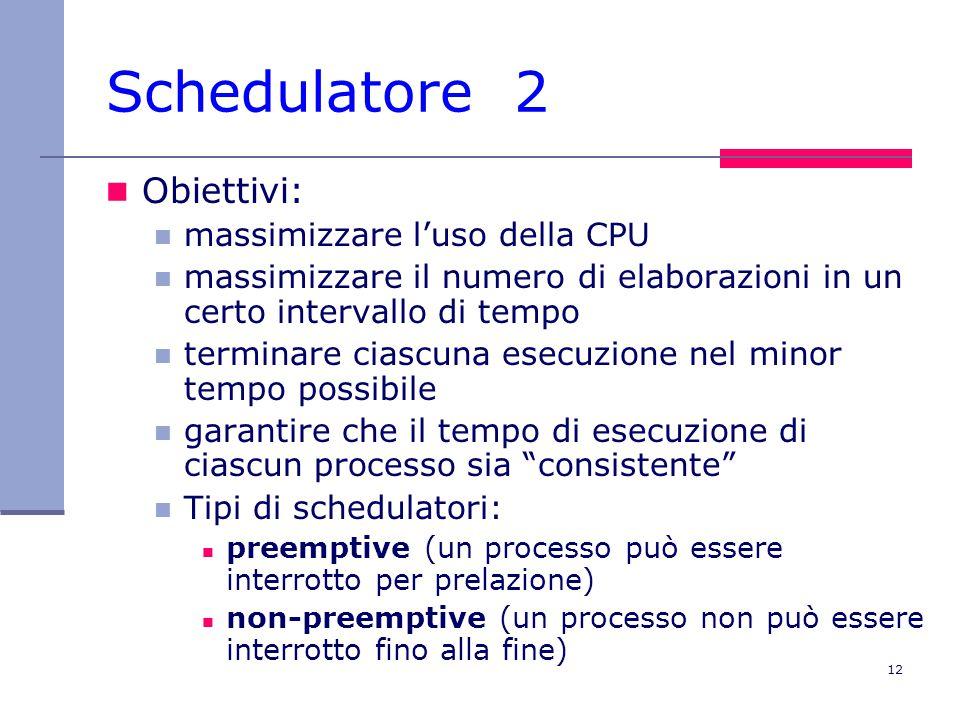 12 Schedulatore 2 Obiettivi: massimizzare l'uso della CPU massimizzare il numero di elaborazioni in un certo intervallo di tempo terminare ciascuna es