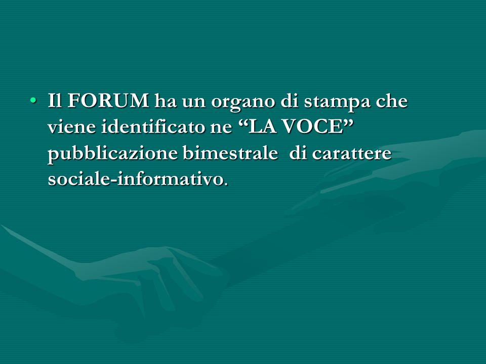 Il FORUM ha un organo di stampa che viene identificato ne LA VOCE pubblicazione bimestrale di carattere sociale-informativo.Il FORUM ha un organo di stampa che viene identificato ne LA VOCE pubblicazione bimestrale di carattere sociale-informativo.