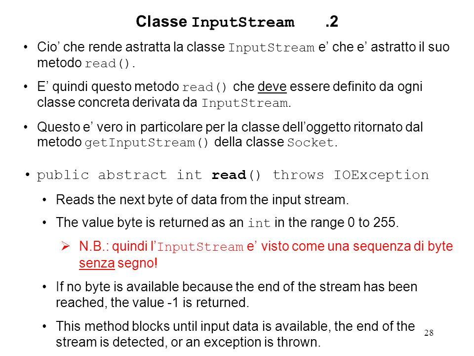 28 Classe InputStream.2 Cio' che rende astratta la classe InputStream e' che e' astratto il suo metodo read().