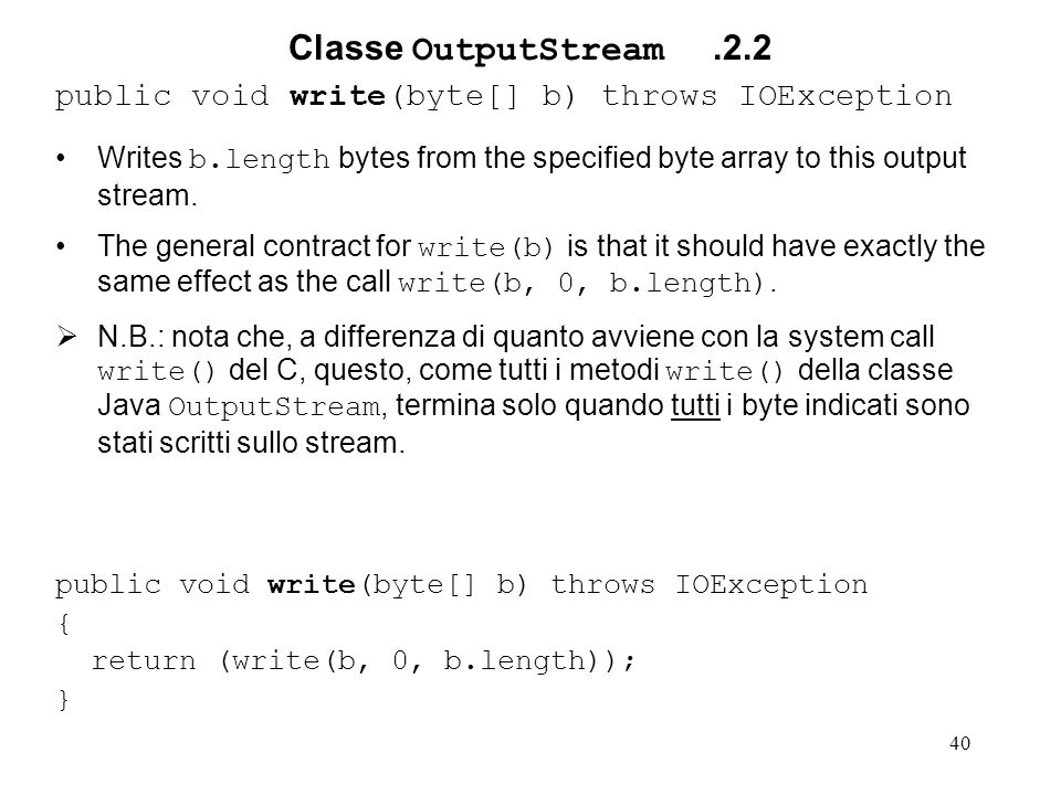 40 Classe OutputStream.2.2 public void write(byte[] b) throws IOException Writes b.length bytes from the specified byte array to this output stream. T