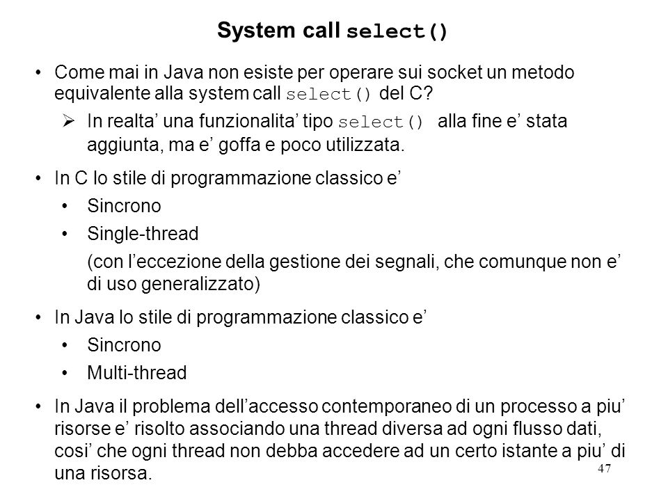 47 System call select() Come mai in Java non esiste per operare sui socket un metodo equivalente alla system call select() del C?  In realta' una fun