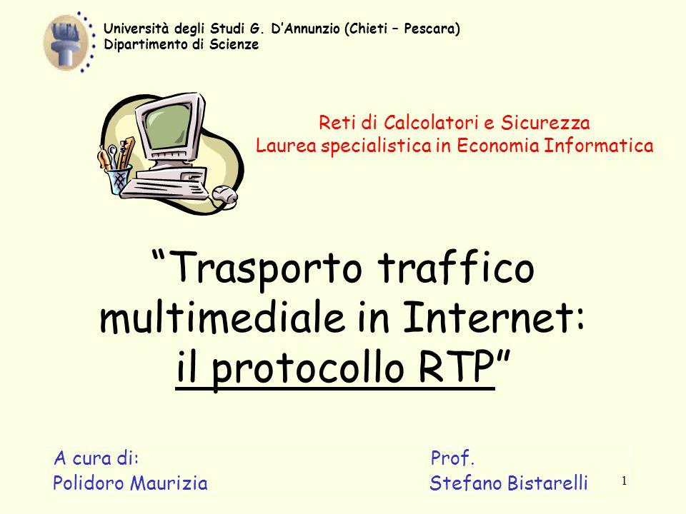 """1 """"Trasporto traffico multimediale in Internet: il protocollo RTP"""" A cura di: Prof. Polidoro Maurizia Stefano Bistarelli Università degli Studi G. D'A"""