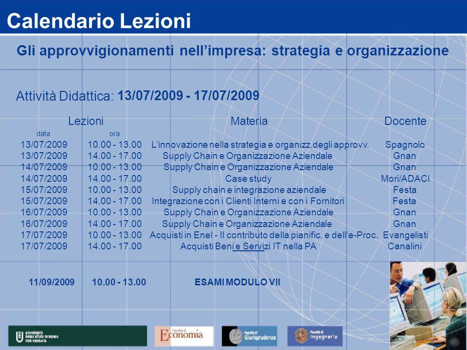 Calendario Lezioni data 13/07/2009 14/07/2009 15/07/2009 16/07/2009 17/07/2009 14.00 - 17.00______Canalini 14.00 - 17.00Supply Chain e Organizzazione AziendaleGnan 10.00 - 13.00 Acquisti in Enel - Il contributo della pianific.