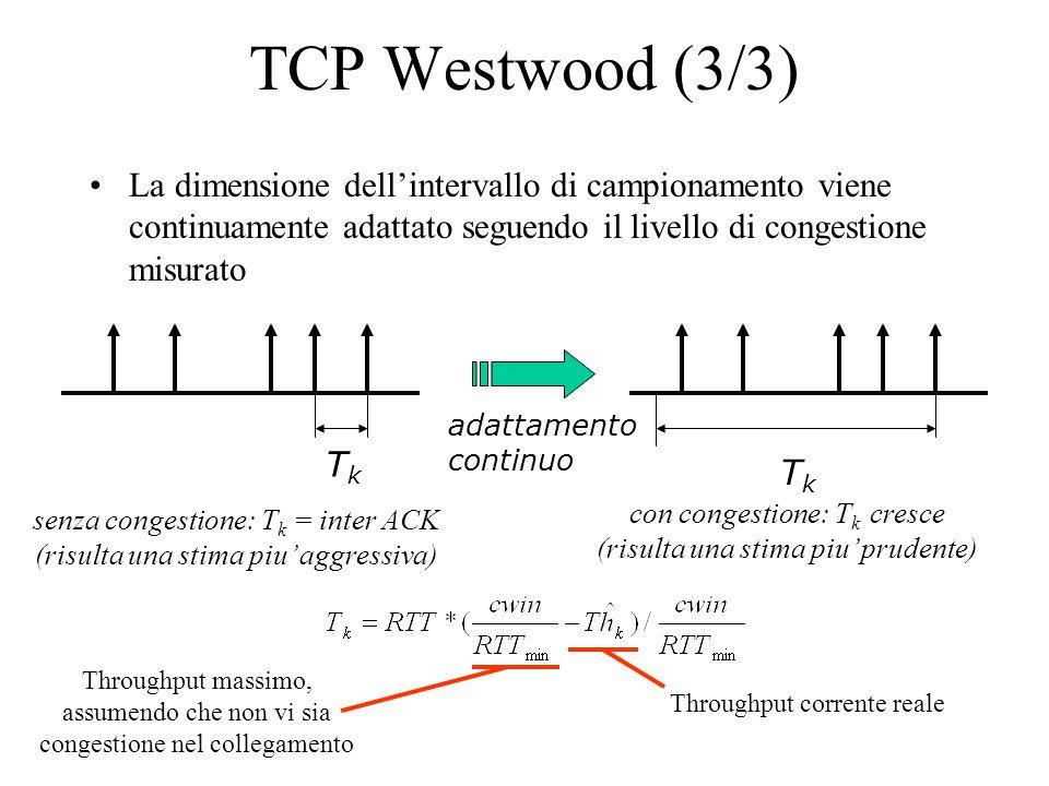 TCP Westwood (3/3) La dimensione dell'intervallo di campionamento viene continuamente adattato seguendo il livello di congestione misurato TkTk con co