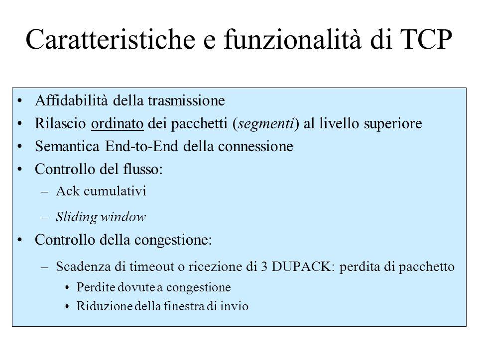 Caratteristiche e funzionalità di TCP Affidabilità della trasmissione Rilascio ordinato dei pacchetti (segmenti) al livello superiore Semantica End-to