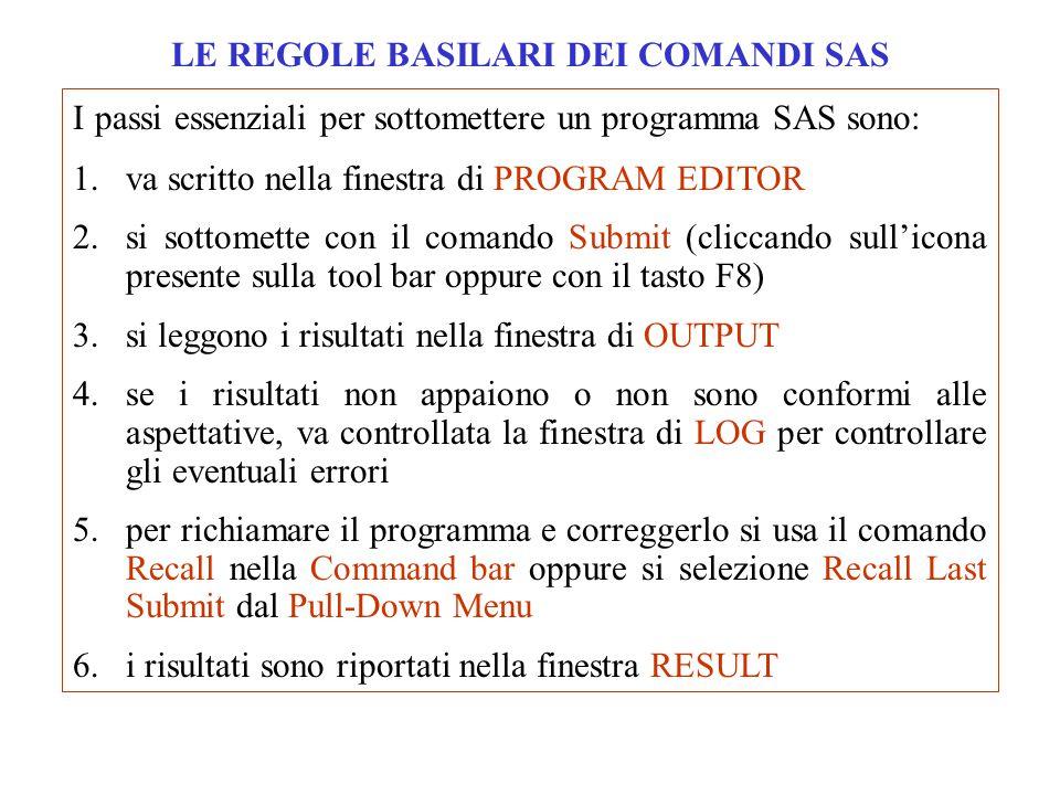 LE REGOLE BASILARI DEI COMANDI SAS I passi essenziali per sottomettere un programma SAS sono: 1.va scritto nella finestra di PROGRAM EDITOR 2.si sotto