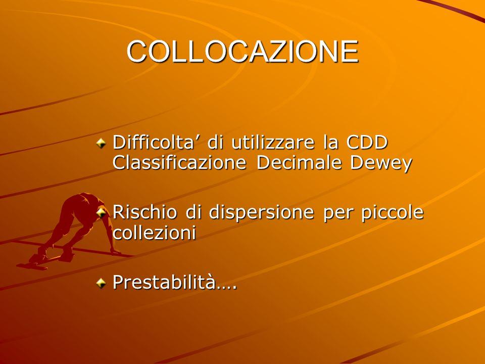 Difficolta' di utilizzare la CDD Classificazione Decimale Dewey Rischio di dispersione per piccole collezioni Prestabilità….